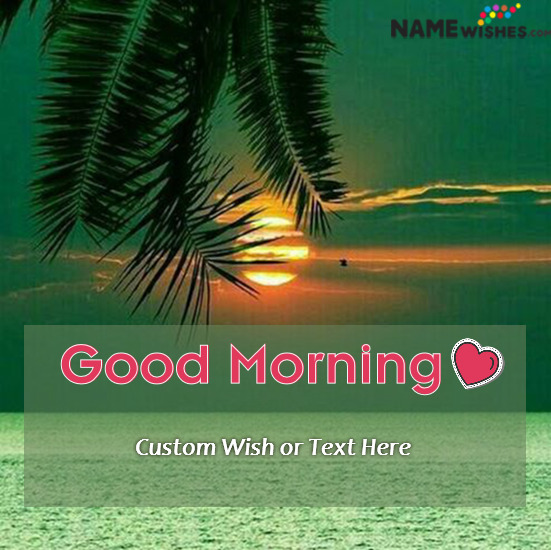 Good Morning Beautiful Sunrise View With Wish and Name